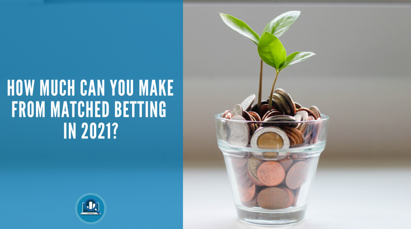 How much can you make from matched betting in 2021 blog post