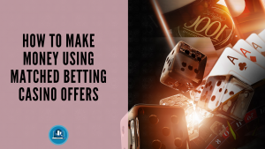 Make Money Using Matched Betting Casino Offers Blog Post